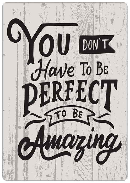 Spreukenbordje: You Don't Have To Be Perfect, To Be Amazing!