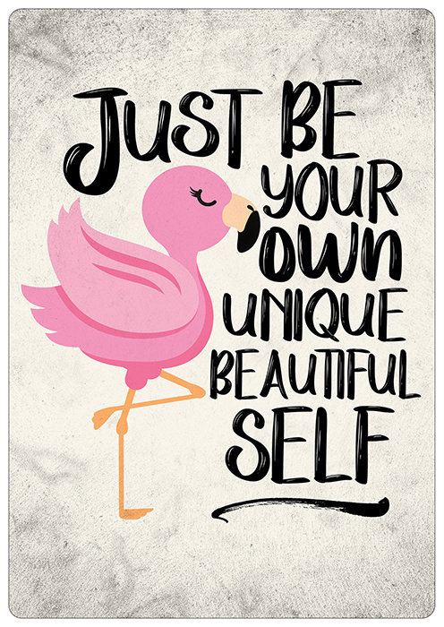 Spreukenbordje: Just Be Your Own Unique Beautiful Self!